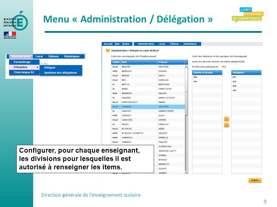 Direction générale de lenseignement scolaire 9 Menu « Administration / Délégation » Configurer, pour chaque enseignant, les divisions pour lesquelles