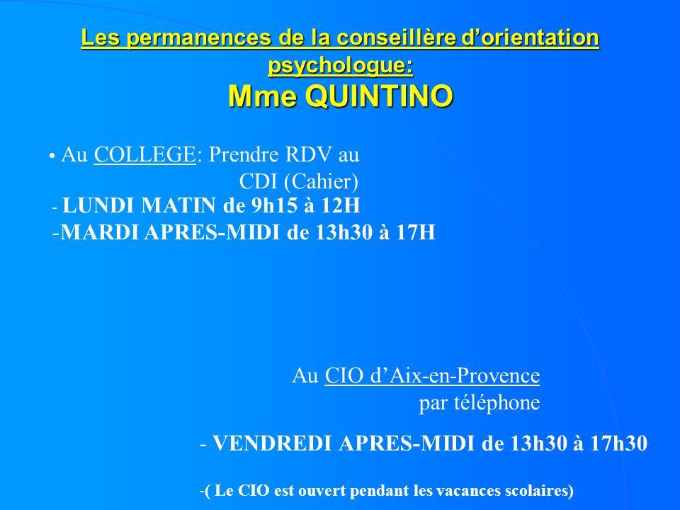 Les permanences de la conseillère dorientation psychologue: Mme QUINTINO Au COLLEGE: Prendre RDV au CDI (Cahier) - LUNDI MATIN de 9h15 à 12H -MARDI AP