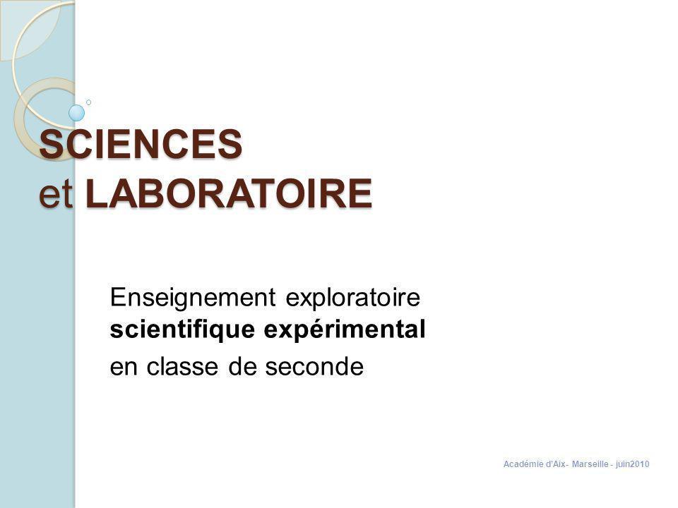 SCIENCES et LABORATOIRE Enseignement exploratoire scientifique expérimental en classe de seconde Académie dAix- Marseille - juin2010