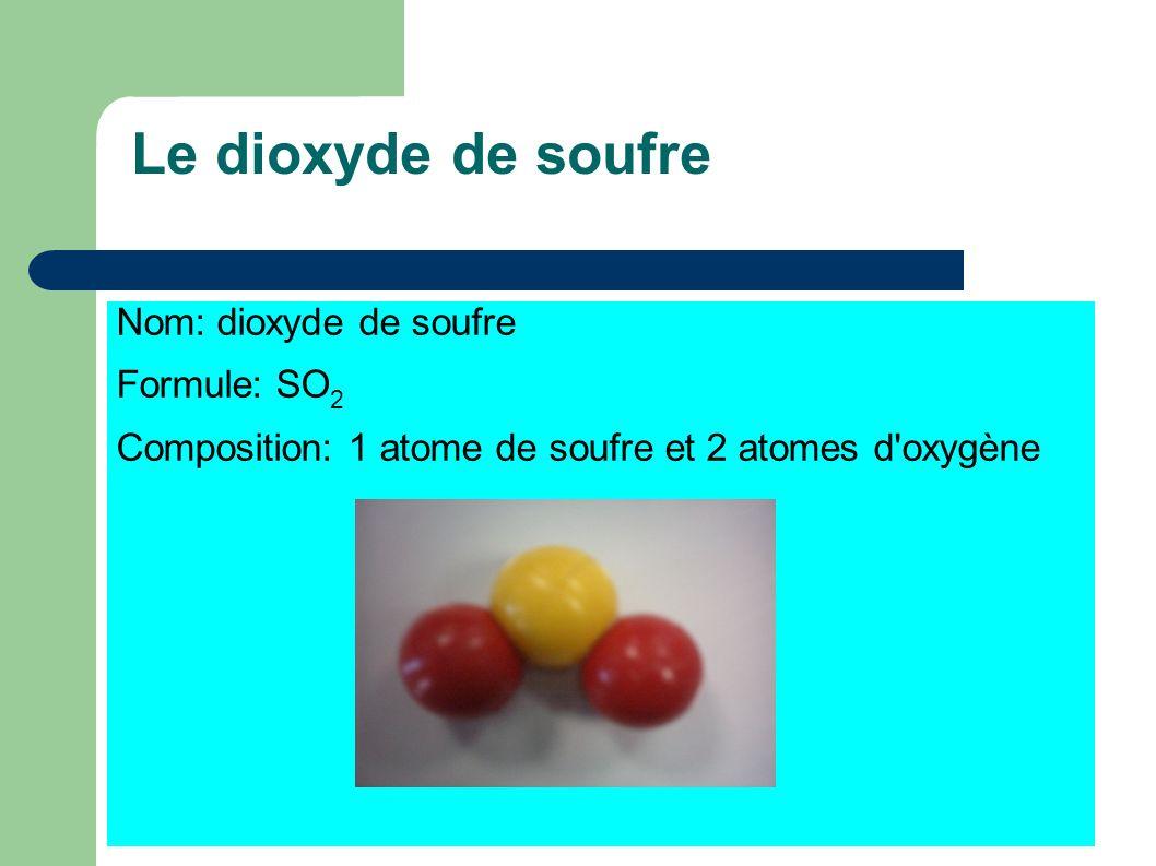 Nom: dioxyde de soufre Formule: SO 2 Composition: 1 atome de soufre et 2 atomes d'oxygène Le dioxyde de soufre