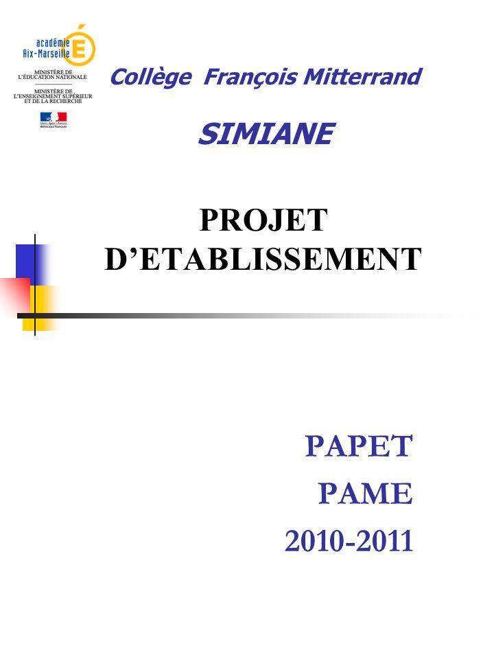 PAPET PAME 2010-2011 Collège François Mitterrand SIMIANE PROJET DETABLISSEMENT