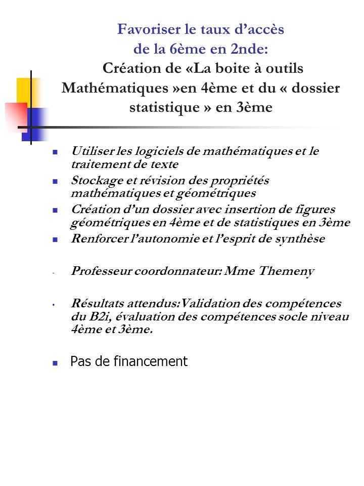 Favoriser le taux daccès de la 6ème en 2nde: Création de «La boite à outils Mathématiques »en 4ème et du « dossier statistique » en 3ème Utiliser les
