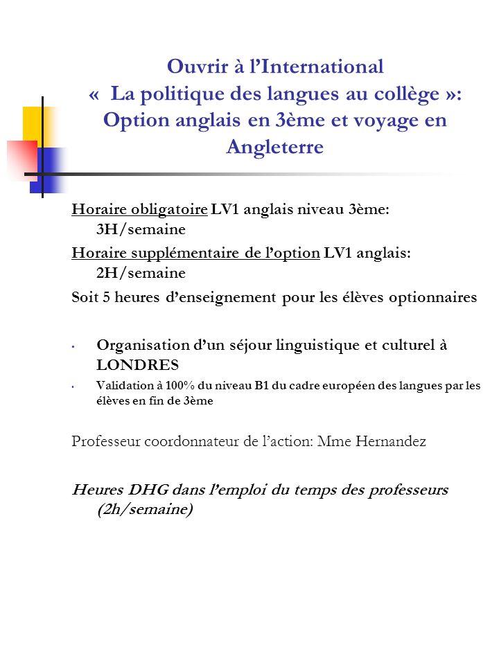 Ouvrir à lInternational « La politique des langues au collège »: Option anglais en 3ème et voyage en Angleterre Horaire obligatoire LV1 anglais niveau