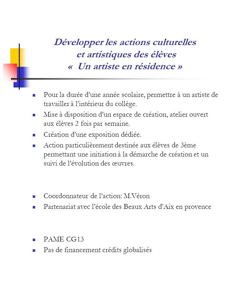 Développer les actions culturelles et artistiques des élèves « Un artiste en résidence » Pour la durée dune année scolaire, permettre à un artiste de