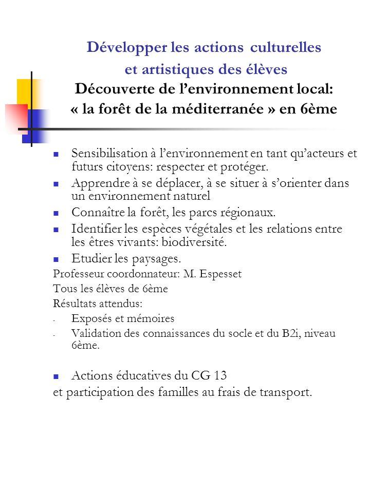 Développer les actions culturelles et artistiques des élèves Découverte de lenvironnement local: « la forêt de la méditerranée » en 6ème Sensibilisati