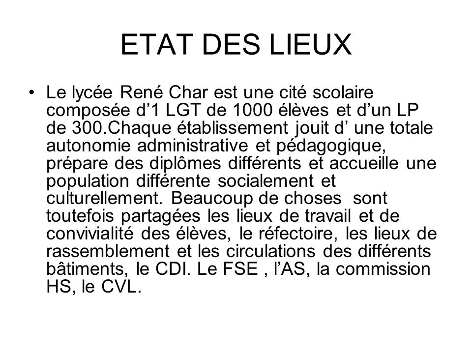 ETAT DES LIEUX Le lycée René Char est une cité scolaire composée d1 LGT de 1000 élèves et dun LP de 300.Chaque établissement jouit d une totale autono