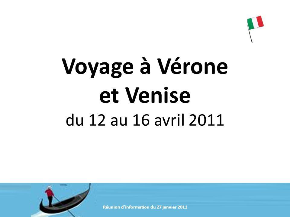 Voyage à Vérone et Venise du 12 au 16 avril 2011 Réunion d'information du 27 janvier 2011