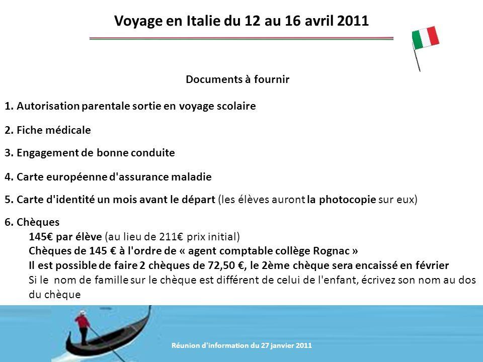 Réunion d'information du 20 janvier 2011 Documents à fournir Voyage en Italie du 12 au 16 avril 2011 1. Autorisation parentale sortie en voyage scolai