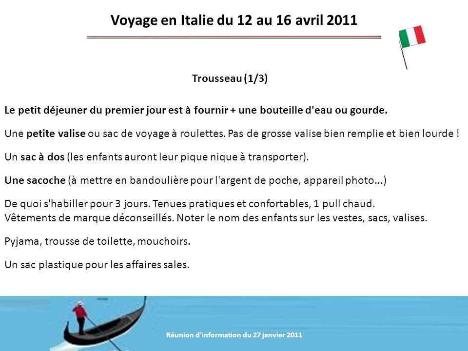 Réunion d'information du 20 janvier 2011 Trousseau (1/3) Voyage en Italie du 12 au 16 avril 2011 Le petit déjeuner du premier jour est à fournir + une