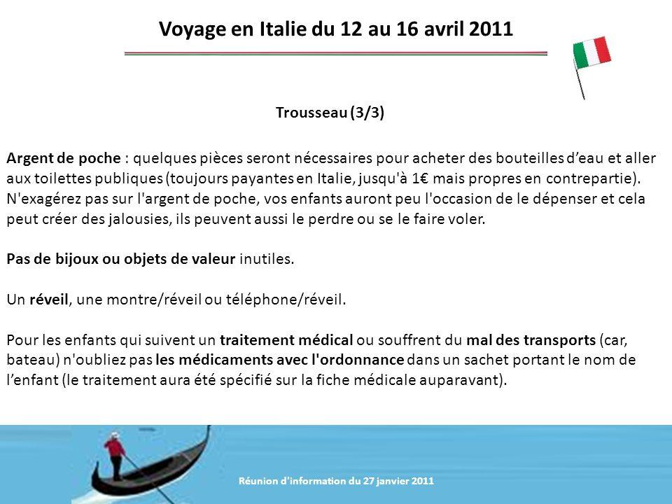 Réunion d'information du 20 janvier 2011 Trousseau (3/3) Voyage en Italie du 12 au 16 avril 2011 Argent de poche : quelques pièces seront nécessaires