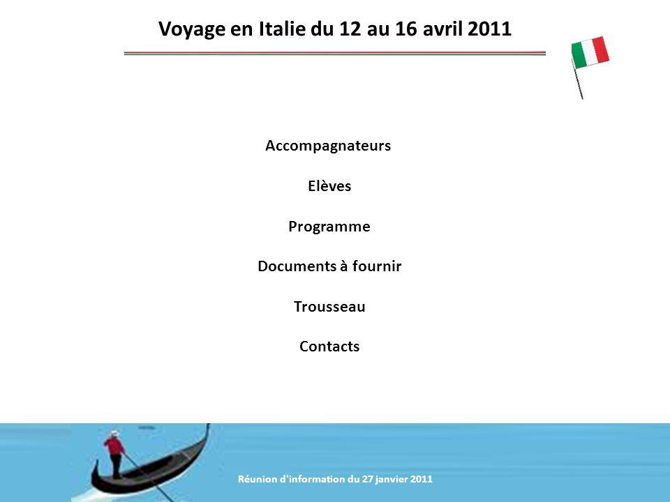 Accompagnateurs Elèves Programme Documents à fournir Trousseau Contacts Voyage en Italie du 12 au 16 avril 2011 Réunion d'information du 27 janvier 20