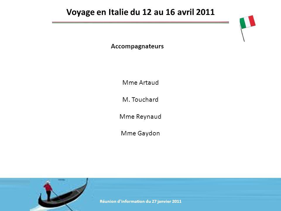 Accompagnateurs Voyage en Italie du 12 au 16 avril 2011 Mme Artaud M. Touchard Mme Reynaud Mme Gaydon Réunion d'information du 27 janvier 2011