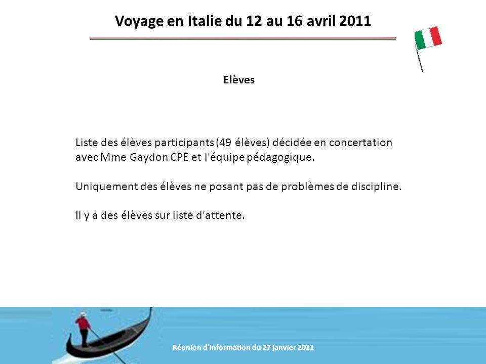 Réunion d'information du 20 janvier 2011 Elèves Voyage en Italie du 12 au 16 avril 2011 Liste des élèves participants (49 élèves) décidée en concertat