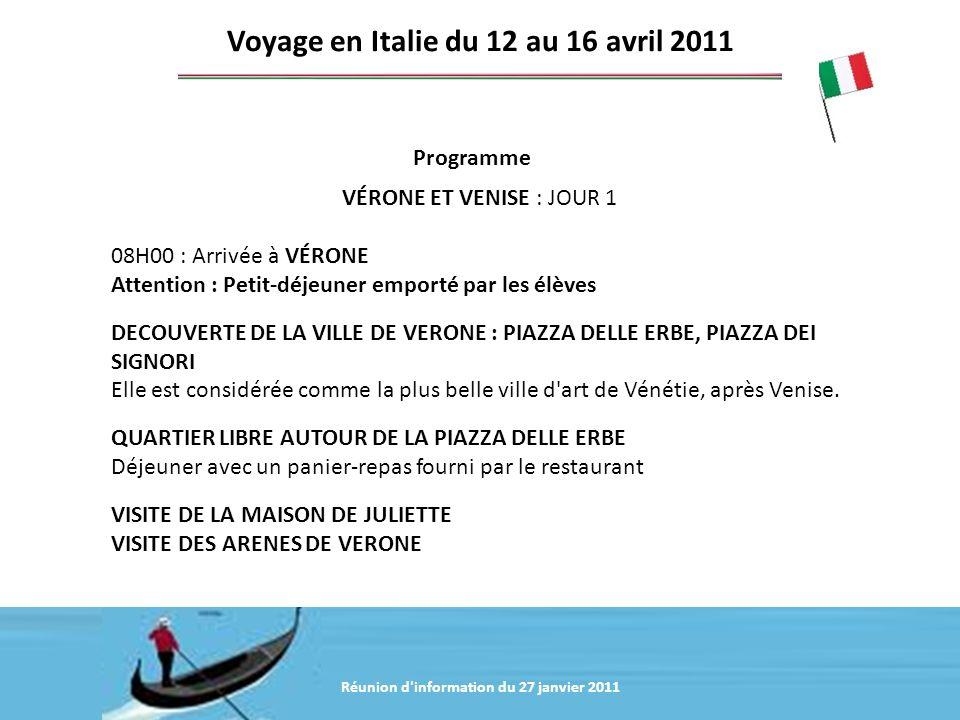 Réunion d'information du 20 janvier 2011 Programme Voyage en Italie du 12 au 16 avril 2011 VÉRONE ET VENISE : JOUR 1 08H00 : Arrivée à VÉRONE Attentio