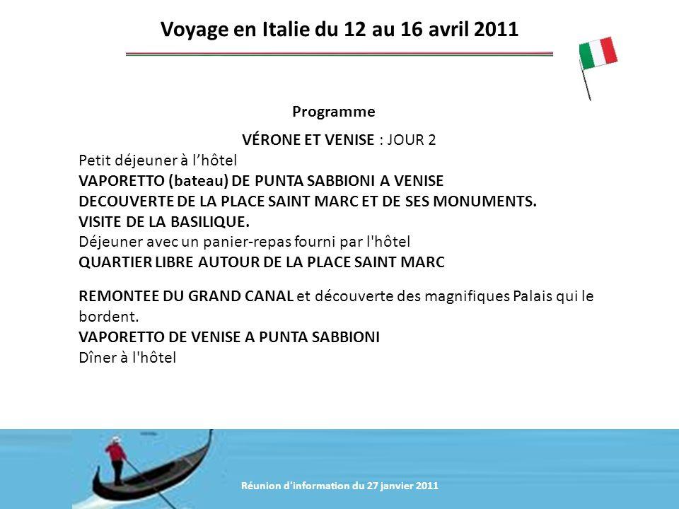 Réunion d'information du 20 janvier 2011 Programme Voyage en Italie du 12 au 16 avril 2011 VÉRONE ET VENISE : JOUR 2 Petit déjeuner à lhôtel VAPORETTO