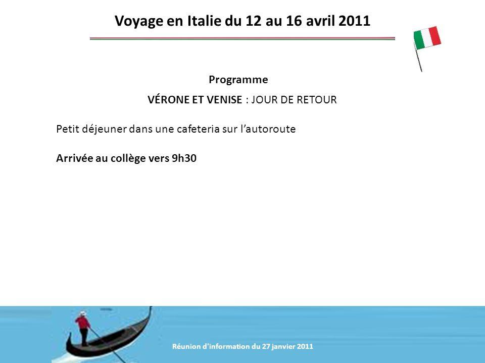 Réunion d'information du 20 janvier 2011 Programme Voyage en Italie du 12 au 16 avril 2011 VÉRONE ET VENISE : JOUR DE RETOUR Petit déjeuner dans une c