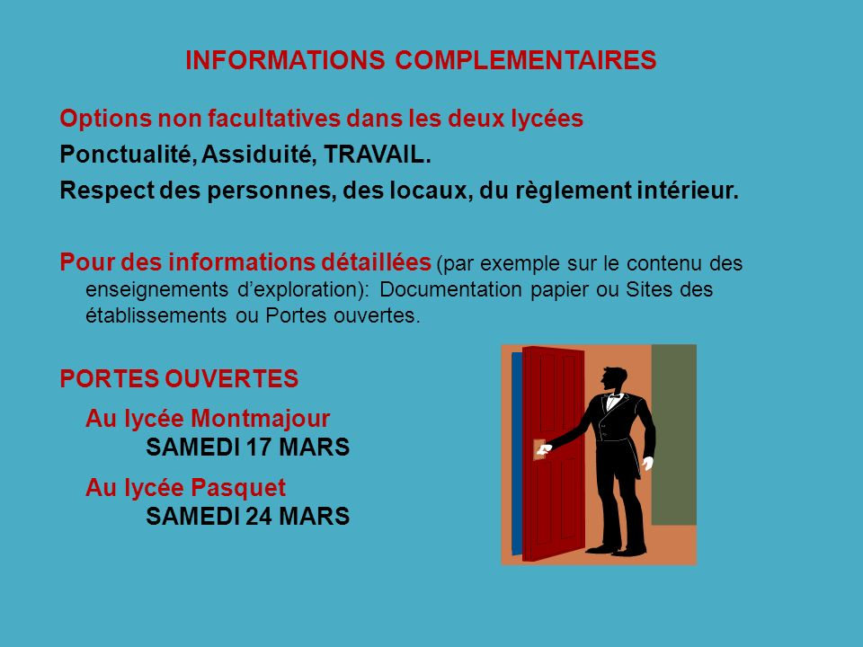 INFORMATIONS COMPLEMENTAIRES Options non facultatives dans les deux lycées Ponctualité, Assiduité, TRAVAIL. Respect des personnes, des locaux, du règl