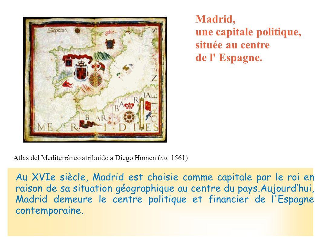 Atlas del Mediterráneo atribuido a Diego Homen (ca. 1561) Madrid, une capitale politique, située au centre de l' Espagne. Au XVIe siècle, Madrid est c