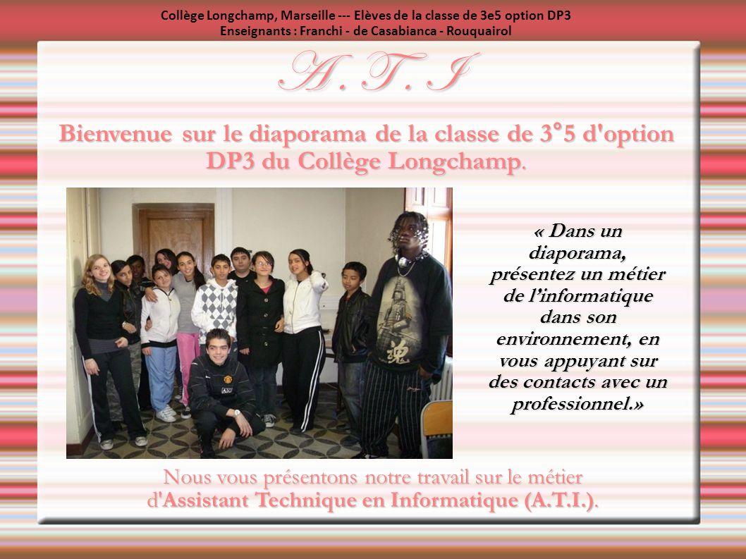 A. T. I Bienvenue sur le diaporama de la classe de 3°5 d'option DP3 du Collège Longchamp. « Dans un diaporama, présentez un métier de linformatique da