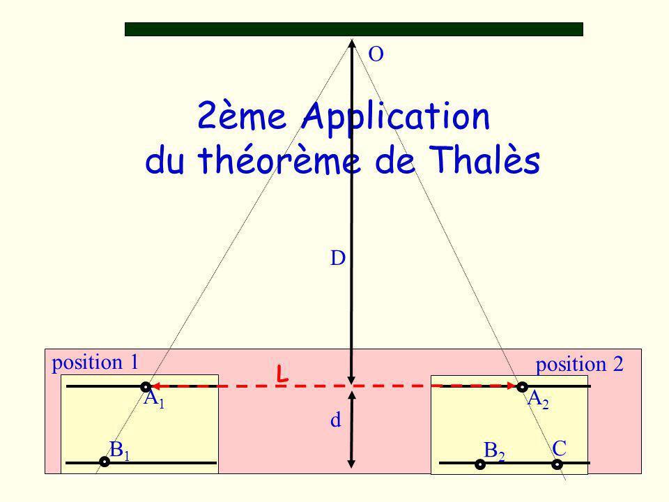 2ème Application du théorème de Thalès D d O A1A1 A2A2 L B1B1 position 1 position 2 B2B2 C