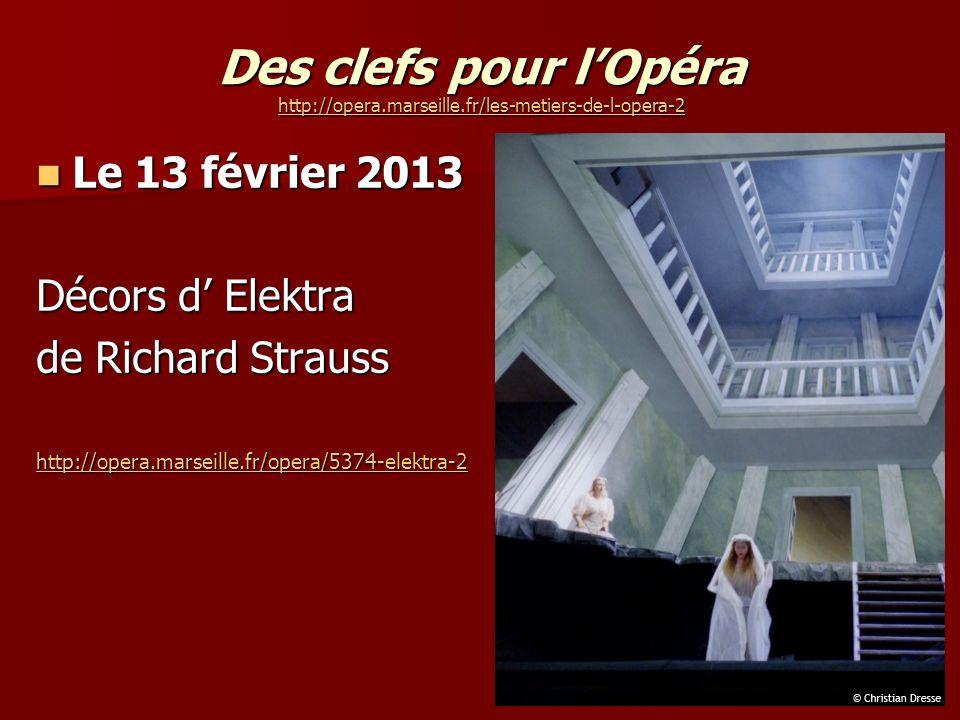 Des clefs pour lOpéra http://opera.marseille.fr/les-metiers-de-l-opera-2 http://opera.marseille.fr/les-metiers-de-l-opera-2 Le 13 février 2013 Le 13 février 2013 Décors d Elektra de Richard Strauss http://opera.marseille.fr/opera/5374-elektra-2