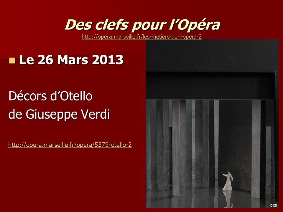 Le 26 Mars 2013 Le 26 Mars 2013 Décors dOtello de Giuseppe Verdi http://opera.marseille.fr/opera/5379-otello-2 Des clefs pour lOpéra http://opera.marseille.fr/les-metiers-de-l-opera-2 http://opera.marseille.fr/les-metiers-de-l-opera-2