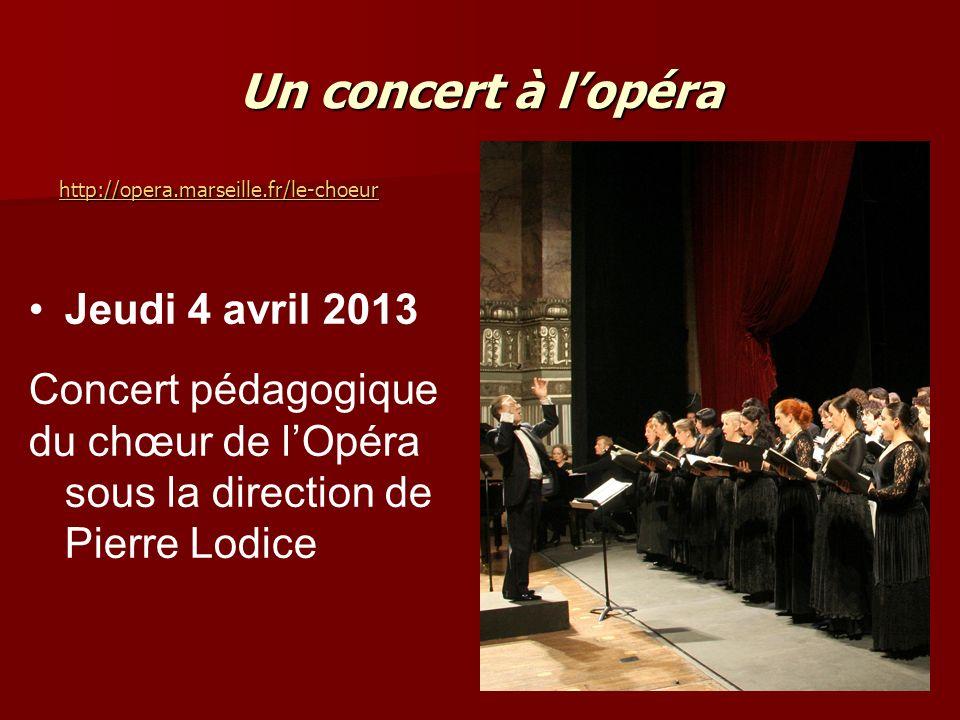 Un concert à lopéra http://opera.marseille.fr/le-choeur Jeudi 4 avril 2013 Concert pédagogique du chœur de lOpéra sous la direction de Pierre Lodice