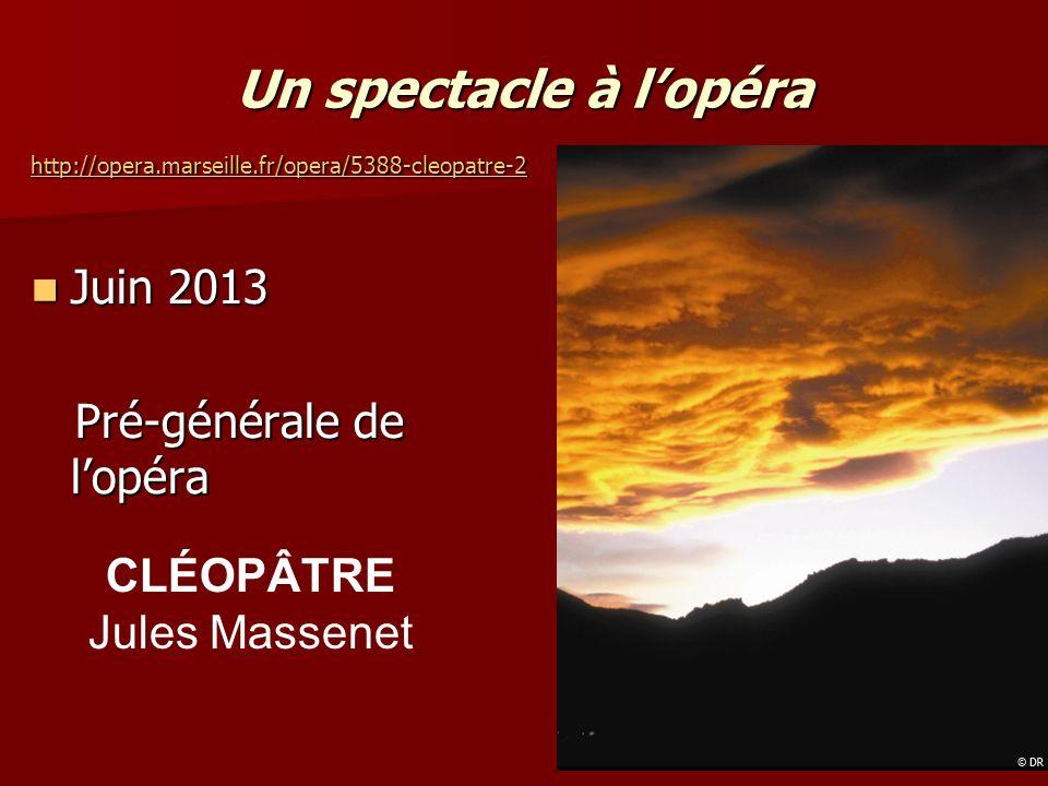 Un spectacle à lopéra http://opera.marseille.fr/opera/5388-cleopatre-2 Juin 2013 Juin 2013 Pré-générale de lopéra Pré-générale de lopéra CLÉOPÂTRE Jules Massenet
