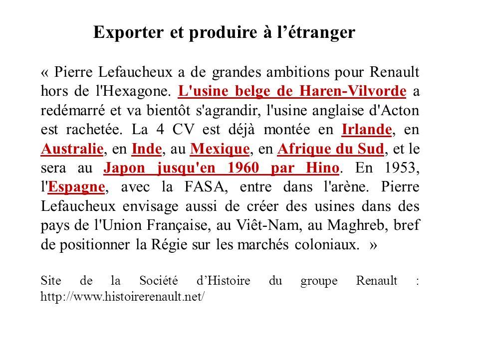 « Pierre Lefaucheux a de grandes ambitions pour Renault hors de l'Hexagone. L'usine belge de Haren-Vilvorde a redémarré et va bientôt s'agrandir, l'us