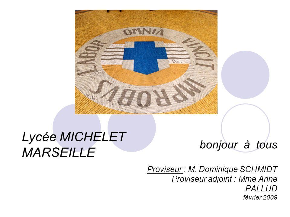 bonjour à tous Proviseur : M. Dominique SCHMIDT Proviseur adjoint : Mme Anne PALLUD février 2009 Lycée MICHELET MARSEILLE