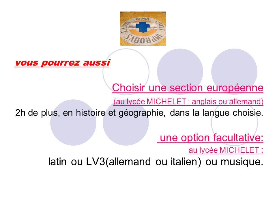 vous pourrez aussi Choisir une section européenne (au lycée MICHELET : anglais ou allemand) 2h de plus, en histoire et géographie, dans la langue choi