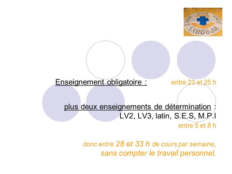 Enseignement obligatoire : entre 23 et 25 h plus deux enseignements de détermination : LV2, LV3, latin, S.E.S, M.P.I entre 5 et 8 h donc entre 28 et 3