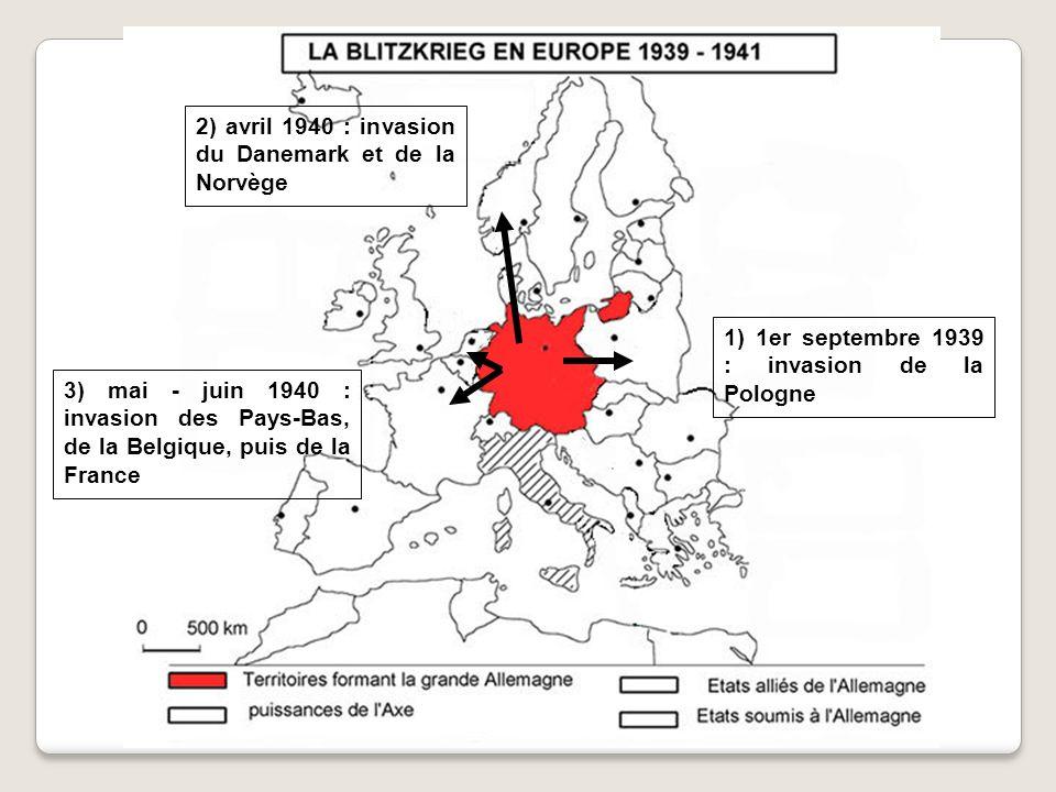 1) 1er septembre 1939 : invasion de la Pologne 2) avril 1940 : invasion du Danemark et de la Norvège 3) mai - juin 1940 : invasion des Pays-Bas, de la Belgique, puis de la France