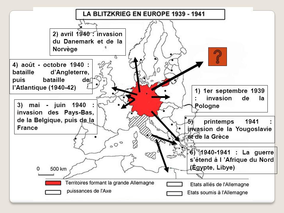 1) 1er septembre 1939 : invasion de la Pologne 2) avril 1940 : invasion du Danemark et de la Norvège 3) mai - juin 1940 : invasion des Pays-Bas, de la Belgique, puis de la France 4) août - octobre 1940 : bataille dAngleterre, puis bataille de lAtlantique (1940-42) 5) printemps 1941 : invasion de la Yougoslavie et de la Grèce 6) 1940-1941 : La guerre sétend à l Afrique du Nord (Égypte, Libye)