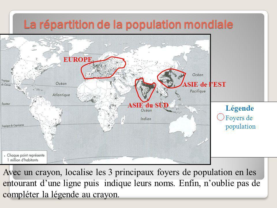 La répartition de la population mondiale Légende Foyers de population Avec un crayon, localise les 3 principaux foyers de population en les entourant