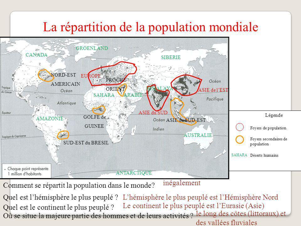 La répartition de la population mondiale Légende Foyers de population Foyers secondaires de population Déserts humains SAHARA AMAZONIE CANADA HIMALAYA