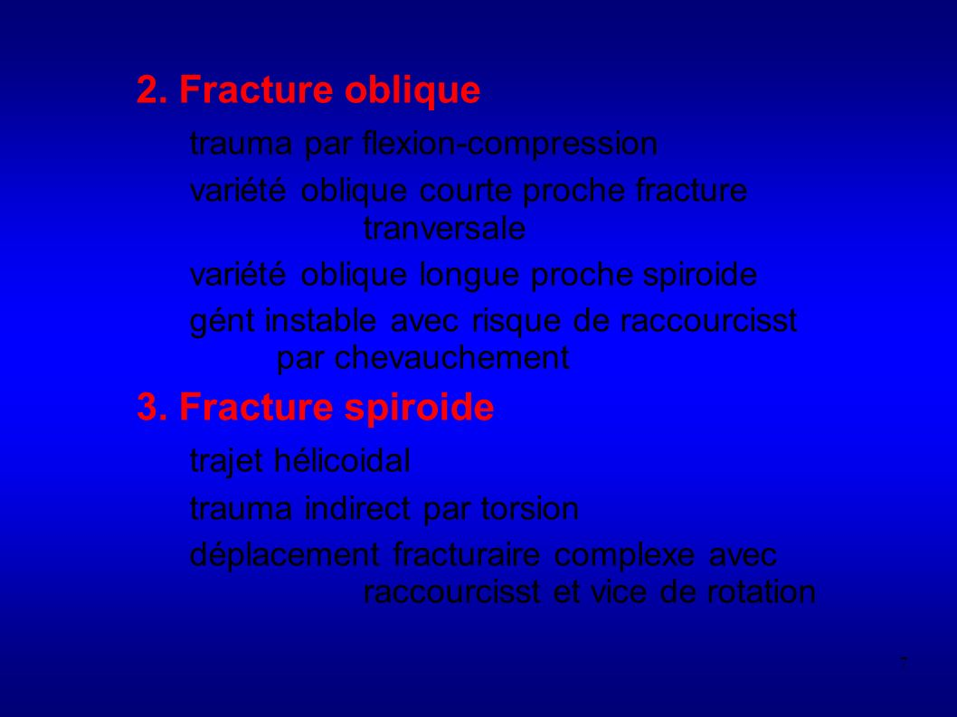 7 2. Fracture oblique trauma par flexion-compression variété oblique courte proche fracture tranversale variété oblique longue proche spiroide gént in