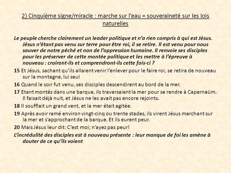 2) Cinquième signe/miracle : marche sur leau = souveraineté sur les lois naturelles Le peuple cherche clairement un leader politique et na rien compri