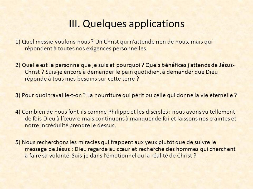 III. Quelques applications 1) Quel messie voulons-nous ? Un Christ qui nattende rien de nous, mais qui répondent à toutes nos exigences personnelles.