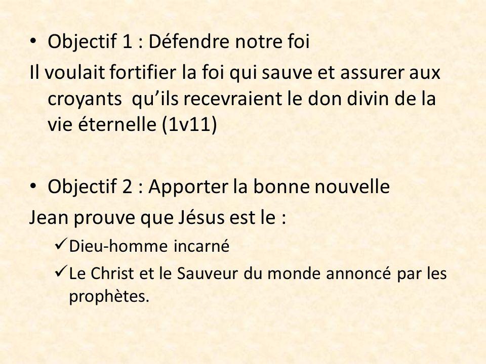 Objectif 1 : Défendre notre foi Il voulait fortifier la foi qui sauve et assurer aux croyants quils recevraient le don divin de la vie éternelle (1v11