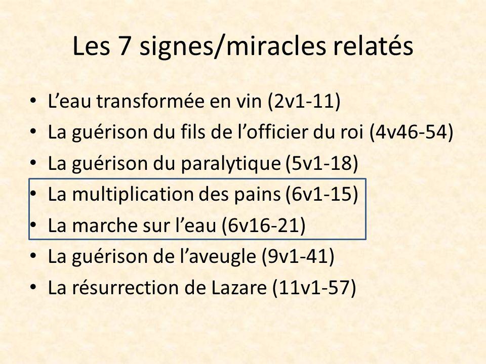 Les 7 signes/miracles relatés Leau transformée en vin (2v1-11) La guérison du fils de lofficier du roi (4v46-54) La guérison du paralytique (5v1-18) L