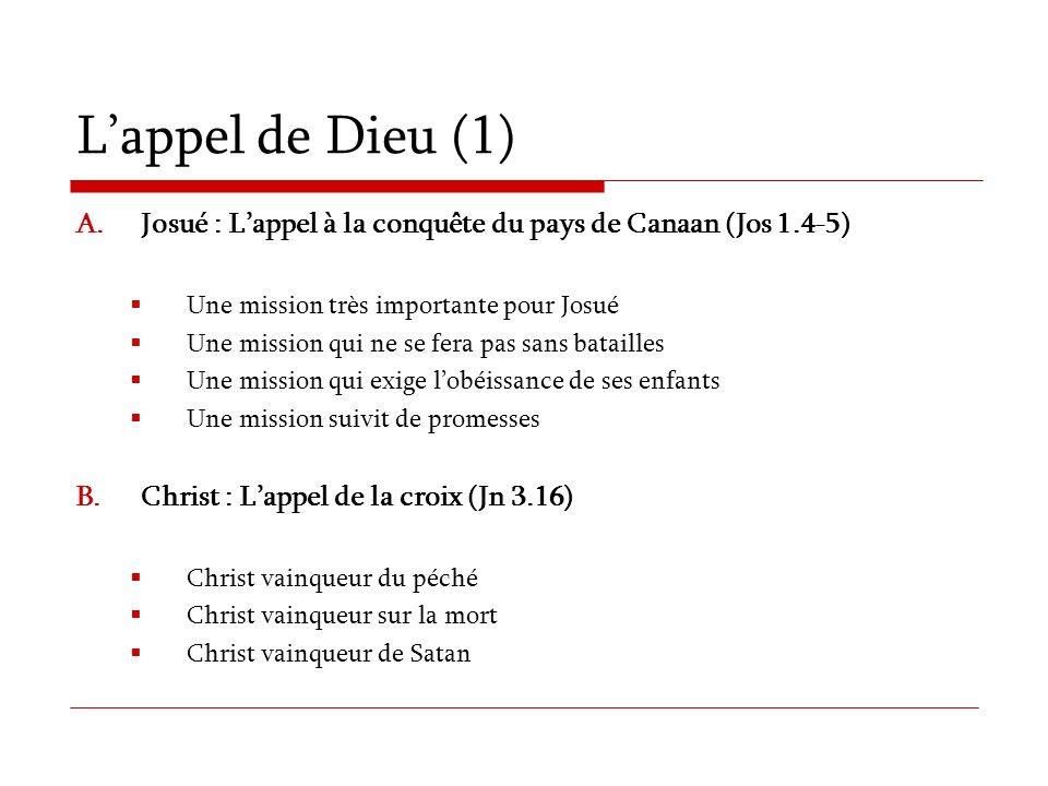 Lappel de Dieu (1) A.Josué : Lappel à la conquête du pays de Canaan (Jos 1.4-5) Une mission très importante pour Josué Une mission qui ne se fera pas