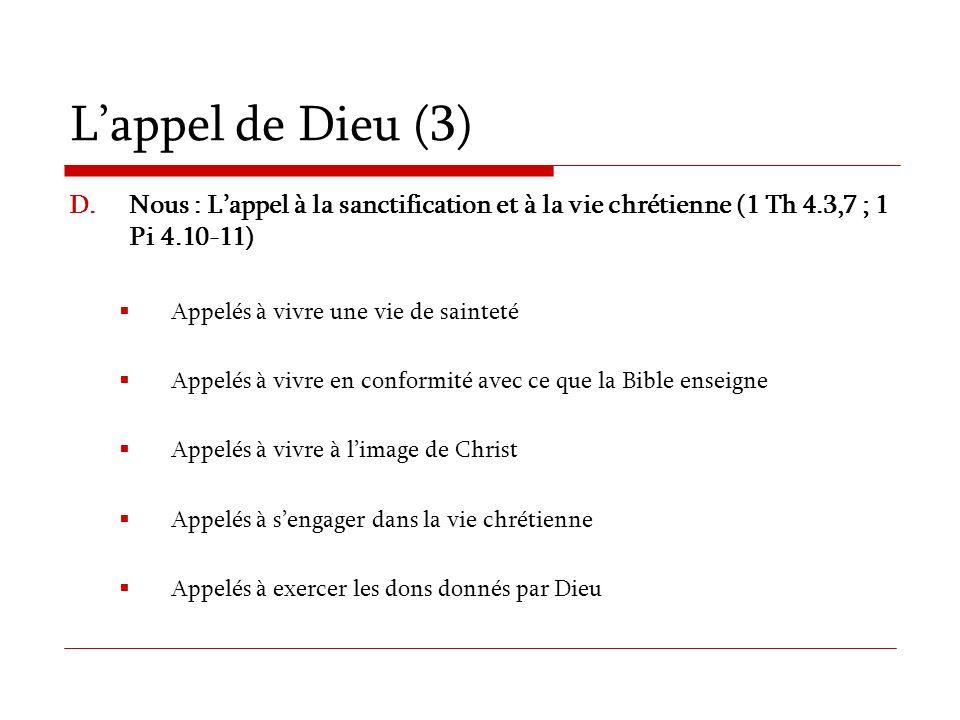 Lappel de Dieu (3) D.Nous : Lappel à la sanctification et à la vie chrétienne (1 Th 4.3,7 ; 1 Pi 4.10-11) Appelés à vivre une vie de sainteté Appelés