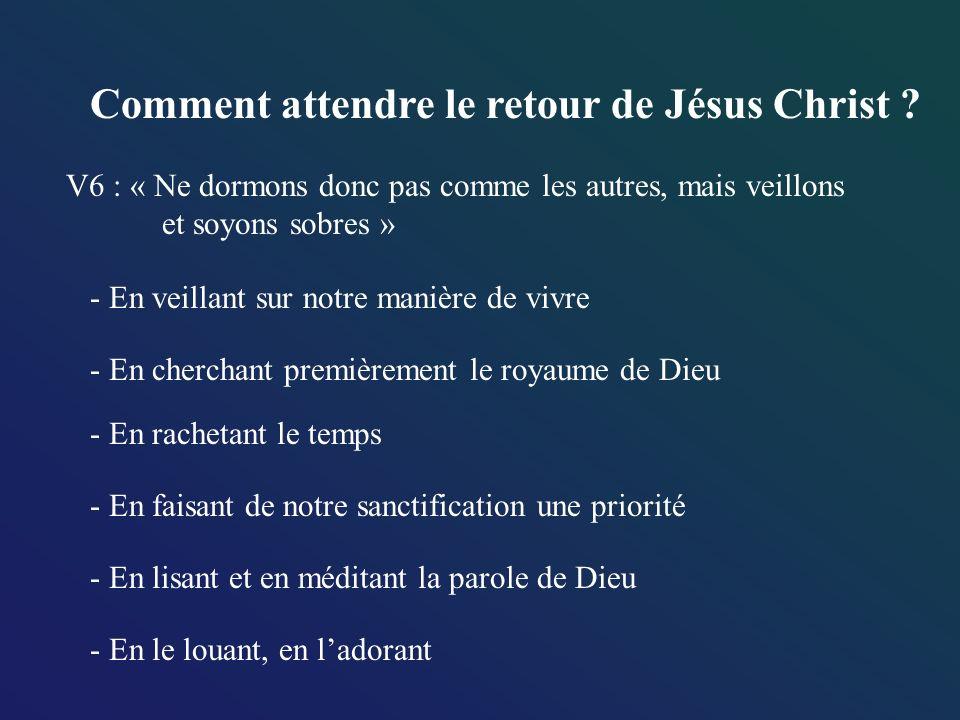 Comment attendre le retour de Jésus Christ ? V6 : « Ne dormons donc pas comme les autres, mais veillons et soyons sobres » - En faisant de notre sanct