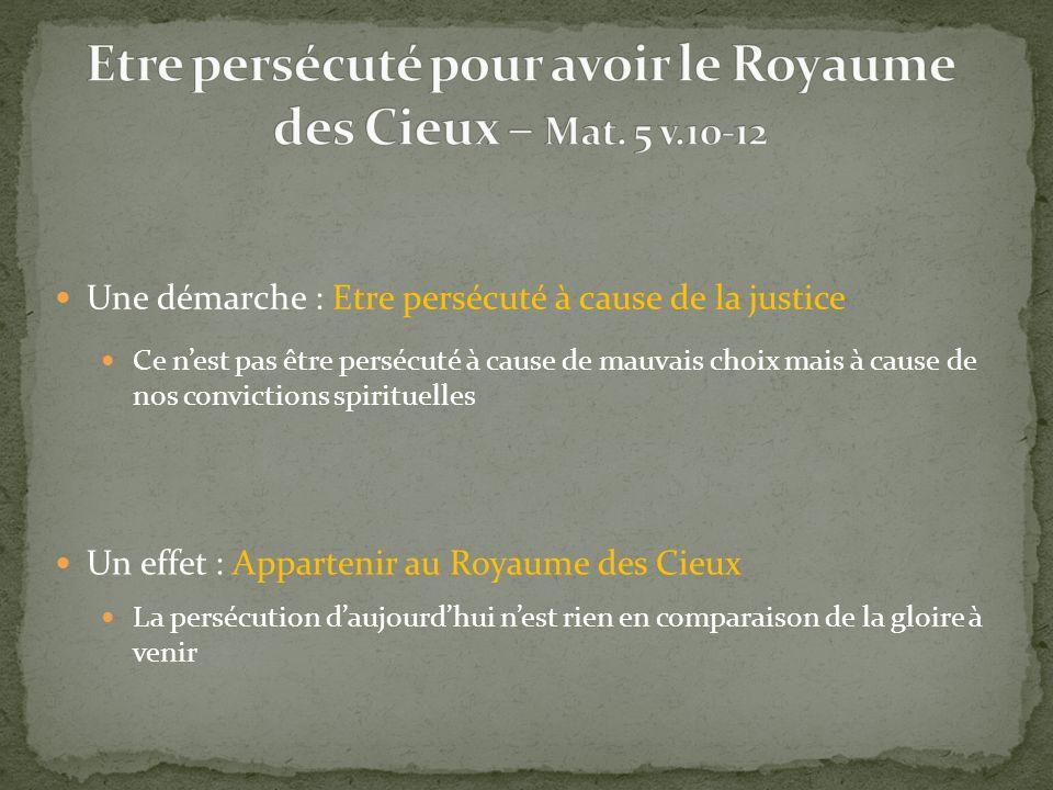 Une démarche : Etre persécuté à cause de la justice Un effet : Appartenir au Royaume des Cieux Ce nest pas être persécuté à cause de mauvais choix mai
