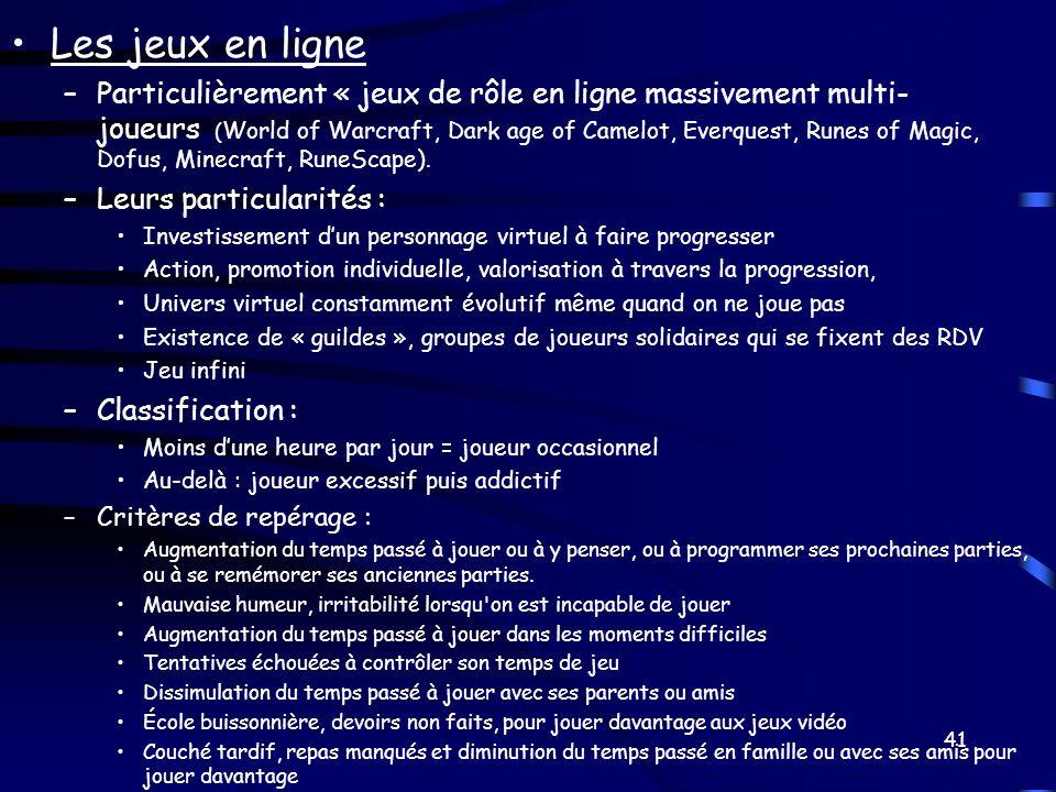 Les jeux en ligne –Particulièrement « jeux de rôle en ligne massivement multi- joueurs ( World of Warcraft, Dark age of Camelot, Everquest, Runes of M