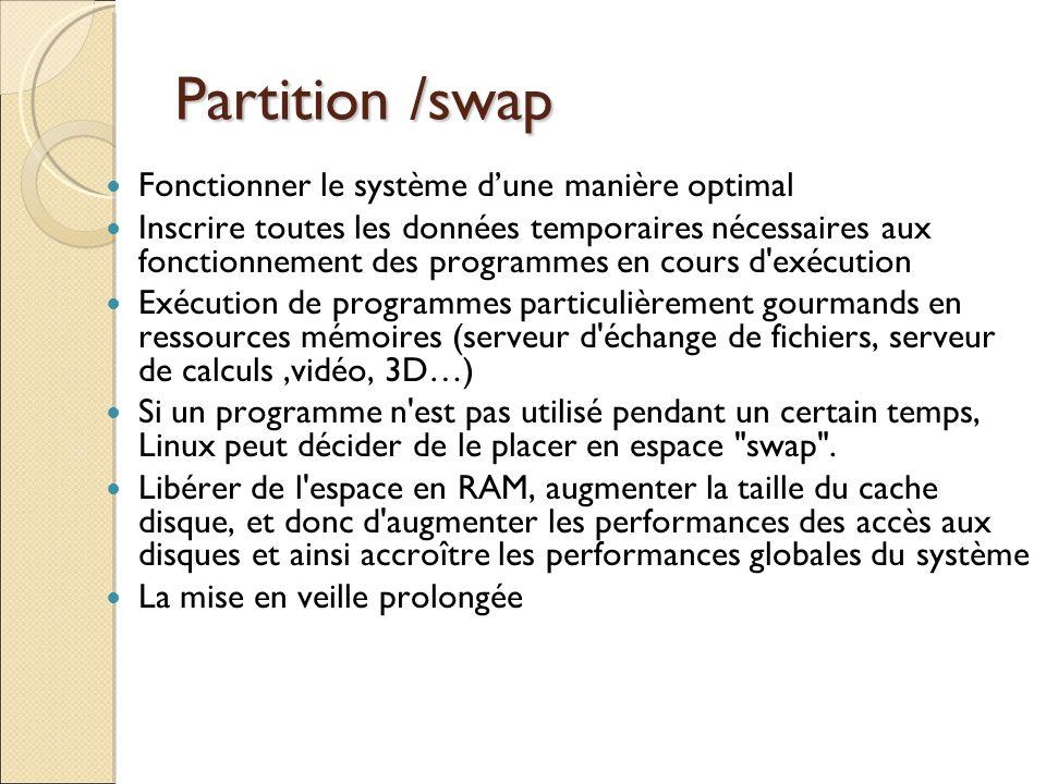 Partition /swap Fonctionner le système dune manière optimal Inscrire toutes les données temporaires nécessaires aux fonctionnement des programmes en c