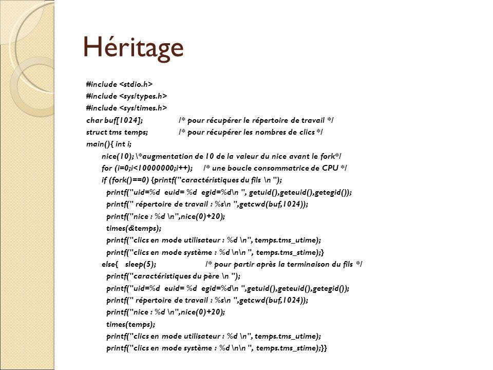 Héritage #include char buf[1024]; /* pour récupérer le répertoire de travail */ struct tms temps; /* pour récupérer les nombres de clics */ main(){ in