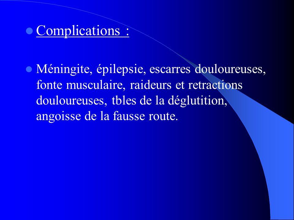 Complications : Méningite, épilepsie, escarres douloureuses, fonte musculaire, raideurs et retractions douloureuses, tbles de la déglutition, angoisse