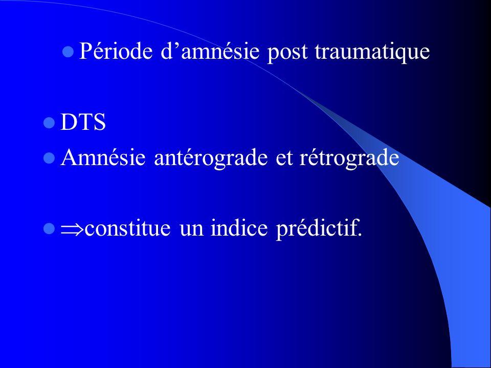 Période damnésie post traumatique DTS Amnésie antérograde et rétrograde constitue un indice prédictif.